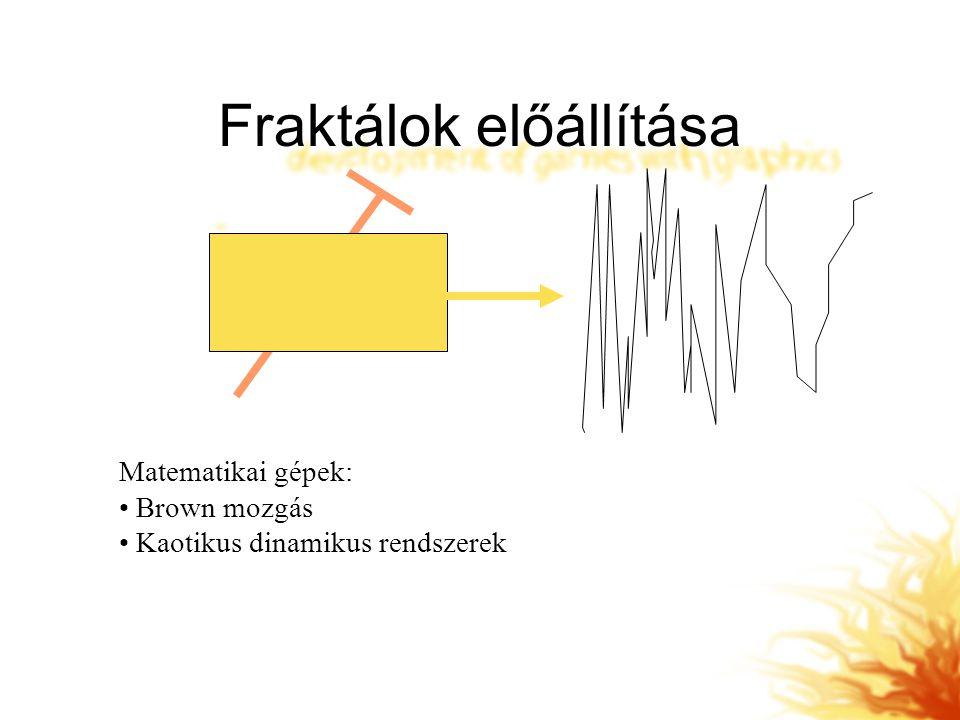 Fraktálok előállítása Matematikai gépek: Brown mozgás Kaotikus dinamikus rendszerek