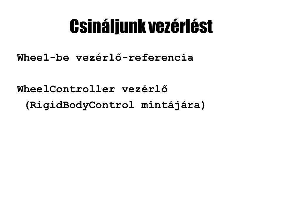 Csináljunk vezérlést Wheel-be vezérlő-referencia WheelController vezérlő (RigidBodyControl mintájára)