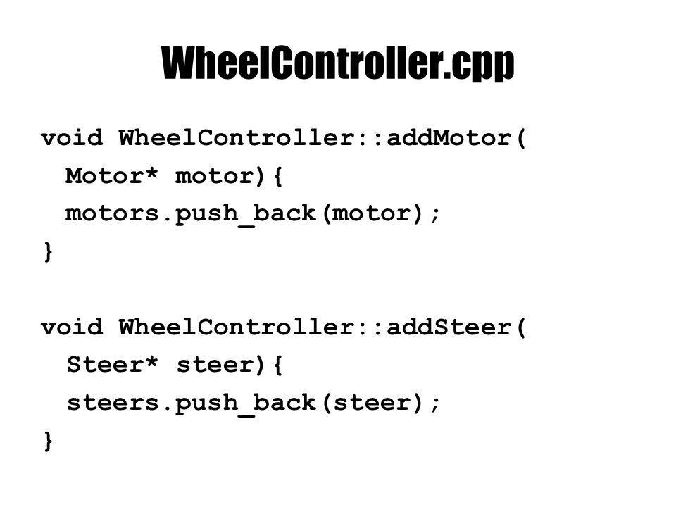 WheelController.cpp void WheelController::addMotor( Motor* motor){ motors.push_back(motor); } void WheelController::addSteer( Steer* steer){ steers.pu