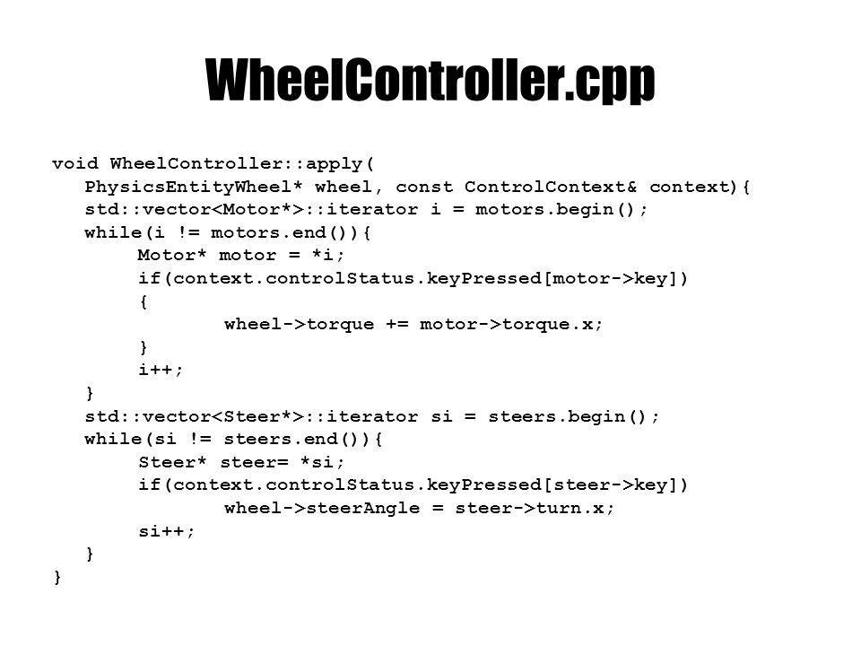 WheelController.cpp void WheelController::apply( PhysicsEntityWheel* wheel, const ControlContext& context){ std::vector ::iterator i = motors.begin();