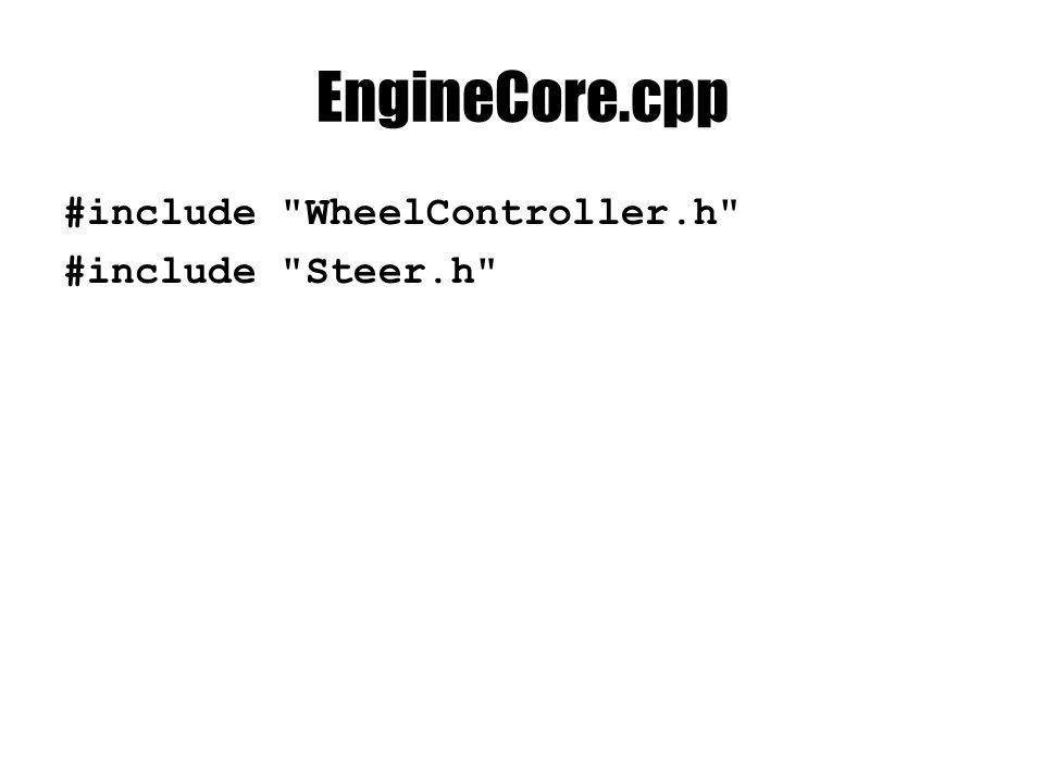 EngineCore.cpp #include WheelController.h #include Steer.h
