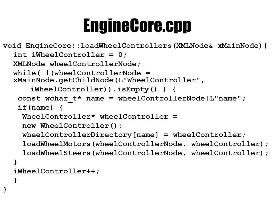 EngineCore.cpp void EngineCore::loadWheelControllers(XMLNode& xMainNode){ int iWheelController = 0; XMLNode wheelControllerNode; while( !(wheelControl