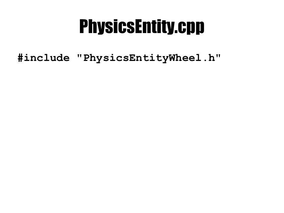 PhysicsEntity.cpp void PhysicsEntity::render(const RenderContext& context){ // … shadedMesh->render(context); std::vector ::it erator wii = wheels.begin(); while(wii != wheels.end()) { (*wii)->render(context); wii++; }