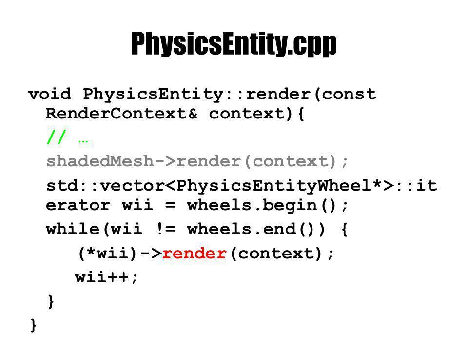 PhysicsEntity.cpp void PhysicsEntity::addWheel( PhysicsEntityWheel* wheel) { wheels.push_back(wheel); }