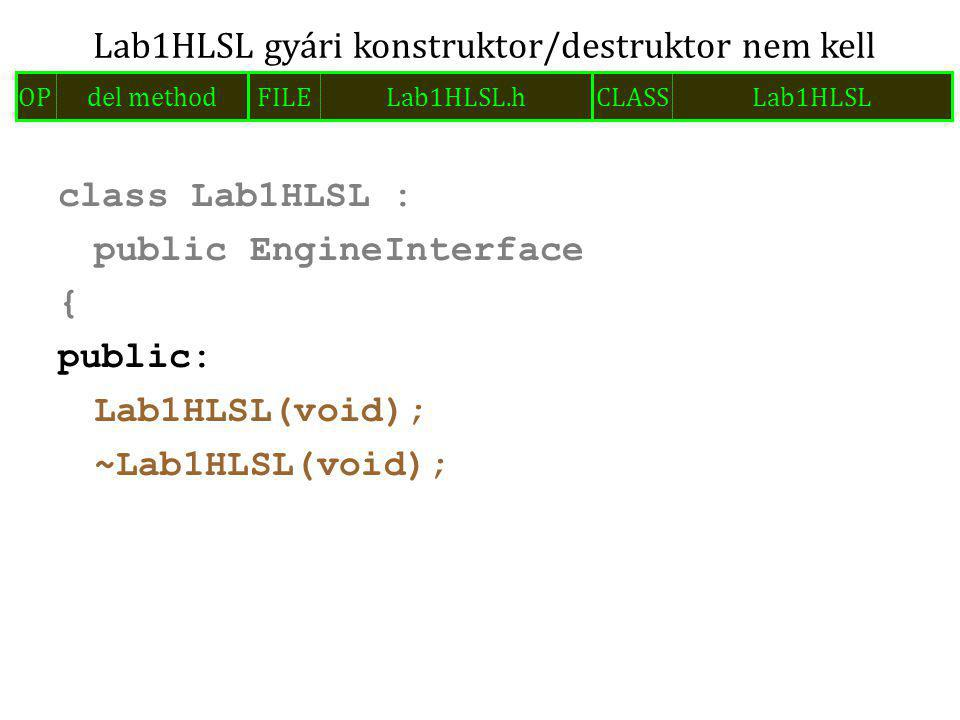 class Lab1HLSL : public EngineInterface { public: Lab1HLSL(void); ~Lab1HLSL(void); Lab1HLSL gyári konstruktor/destruktor nem kell FILELab1HLSL.hOPdel methodCLASSLab1HLSL