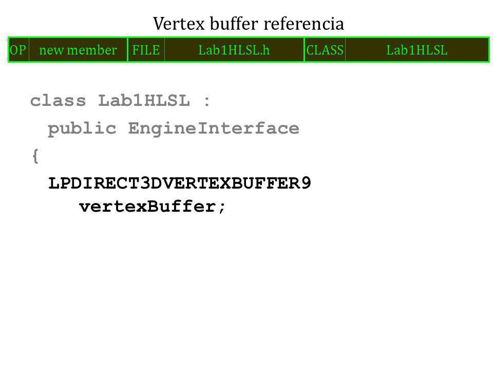 class Lab1HLSL : public EngineInterface { LPDIRECT3DVERTEXBUFFER9 vertexBuffer; Vertex buffer referencia FILELab1HLSL.hOPnew memberCLASSLab1HLSL