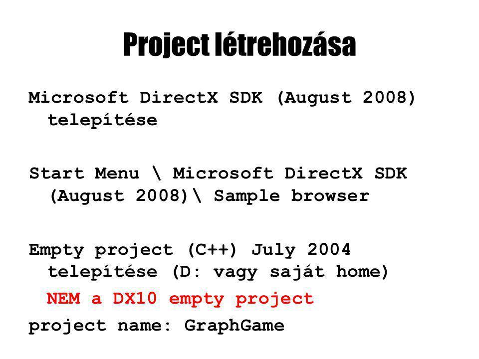 Project létrehozása Microsoft DirectX SDK (August 2008) telepítése Start Menu \ Microsoft DirectX SDK (August 2008)\ Sample browser Empty project (C++) July 2004 telepítése (D: vagy saját home) NEM a DX10 empty project project name: GraphGame