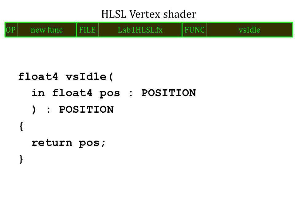 float4 vsIdle( in float4 pos : POSITION ) : POSITION { return pos; } HLSL Vertex shader FILELab1HLSL.fxOPnew funcFUNCvsIdle