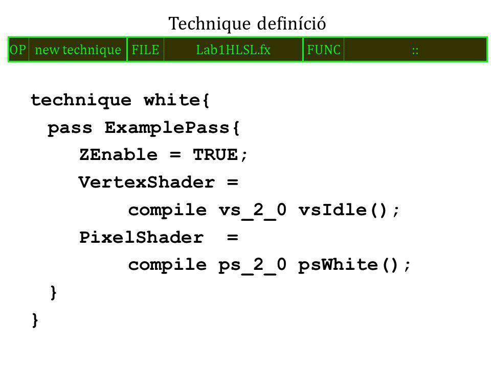 technique white{ pass ExamplePass{ ZEnable = TRUE; VertexShader = compile vs_2_0 vsIdle(); PixelShader = compile ps_2_0 psWhite(); } Technique definíció FILELab1HLSL.fxOPnew techniqueFUNC::