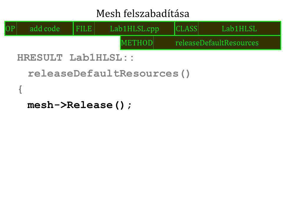 HRESULT Lab1HLSL:: releaseDefaultResources() { mesh->Release(); Mesh felszabadítása FILELab1HLSL.cppOPadd codeCLASSLab1HLSL METHODreleaseDefaultResources