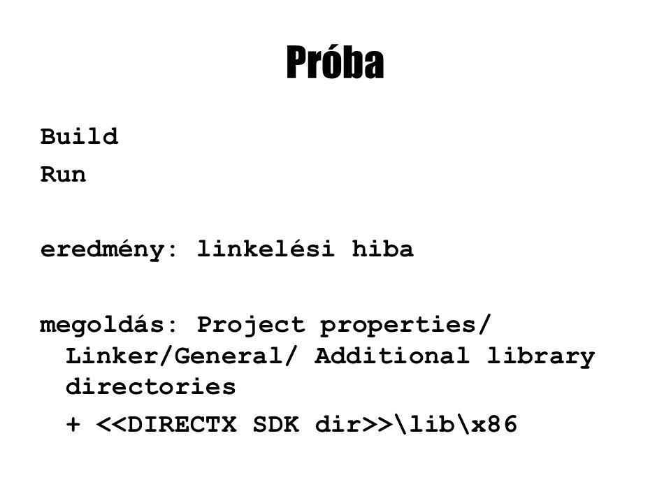 Próba Build Run eredmény: linkelési hiba megoldás: Project properties/ Linker/General/ Additional library directories + >\lib\x86