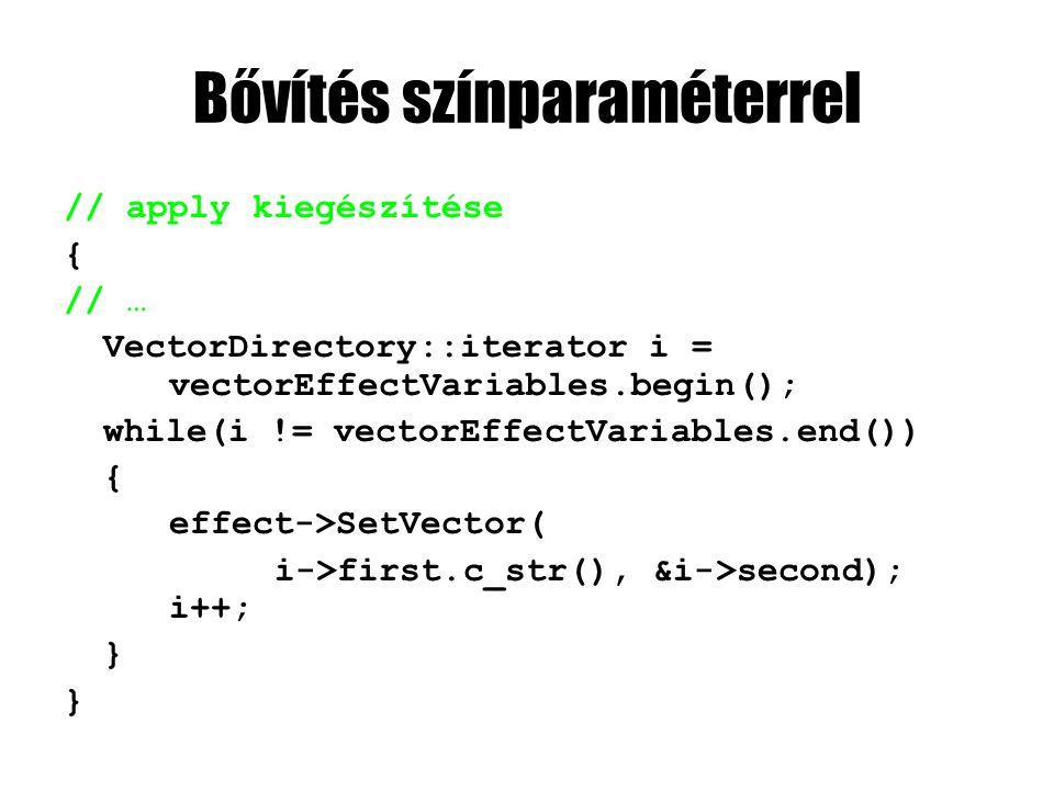 Bővítés színparaméterrel // apply kiegészítése { // … VectorDirectory::iterator i = vectorEffectVariables.begin(); while(i != vectorEffectVariables.end()) { effect->SetVector( i->first.c_str(), &i->second); i++; }