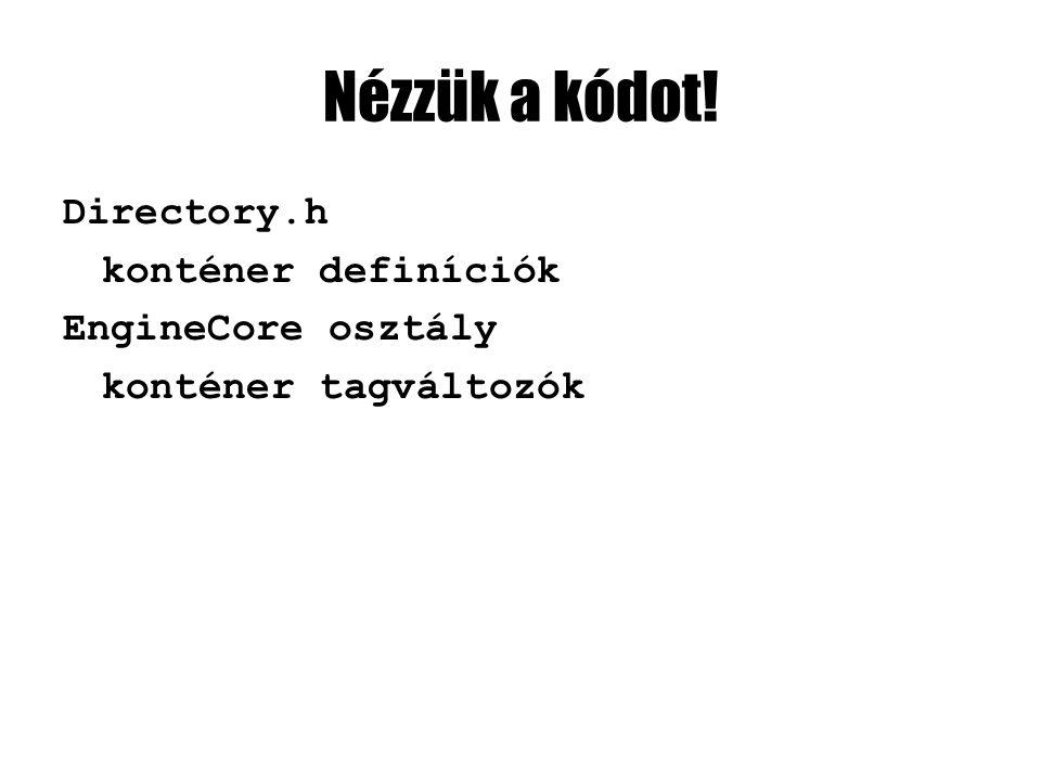 Nézzük a kódot! Directory.h konténer definíciók EngineCore osztály konténer tagváltozók