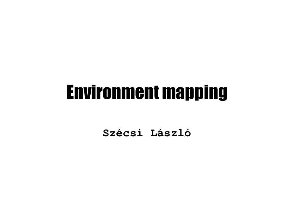 Environment mapping Szécsi László