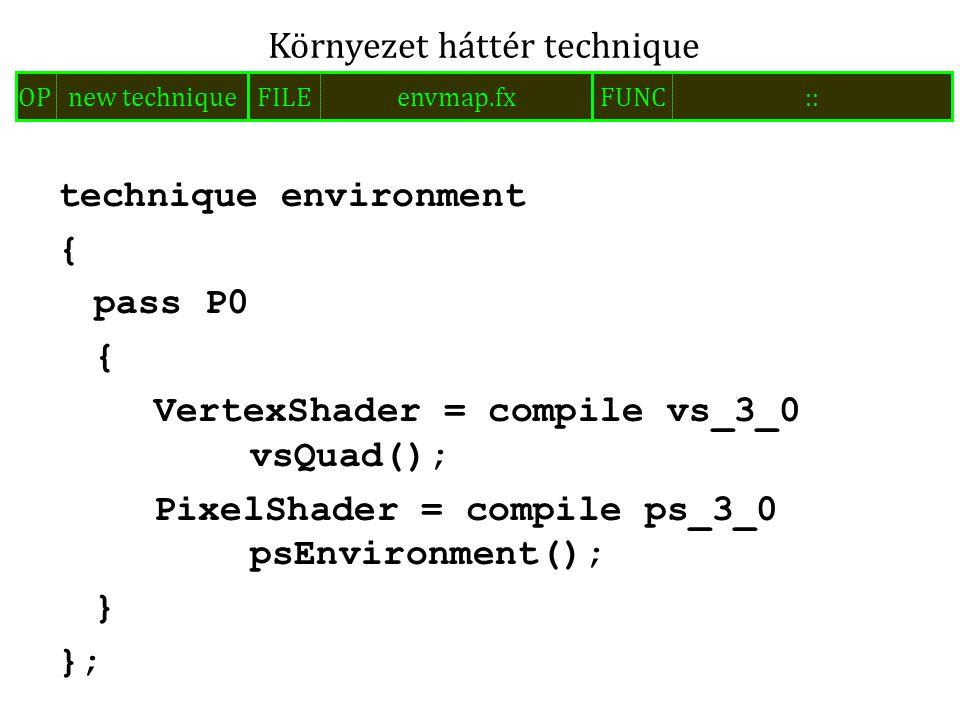 technique environment { pass P0 { VertexShader = compile vs_3_0 vsQuad(); PixelShader = compile ps_3_0 psEnvironment(); } }; Környezet háttér technique FILEenvmap.fxOPnew techniqueFUNC::