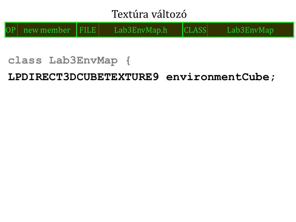 class Lab3EnvMap { LPDIRECT3DCUBETEXTURE9 environmentCube; Textúra változó FILELab3EnvMap.hOPnew memberCLASSLab3EnvMap