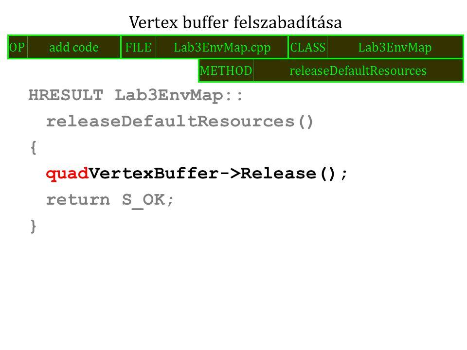 HRESULT Lab3EnvMap:: releaseDefaultResources() { quadVertexBuffer->Release(); return S_OK; } Vertex buffer felszabadítása FILELab3EnvMap.cppOPadd code