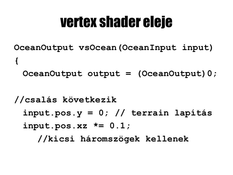 vertex shader eleje OceanOutput vsOcean(OceanInput input) { OceanOutput output = (OceanOutput)0; //csalás következik input.pos.y = 0; // terrain lapít