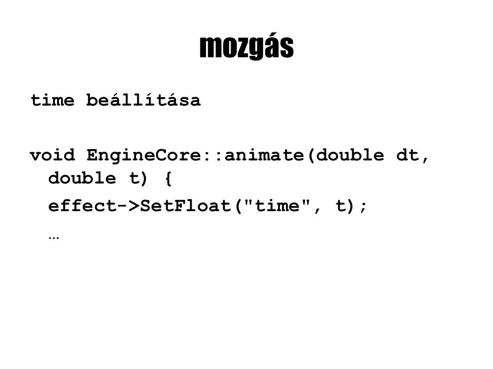 mozgás time beállítása void EngineCore::animate(double dt, double t) { effect->SetFloat( time , t); …