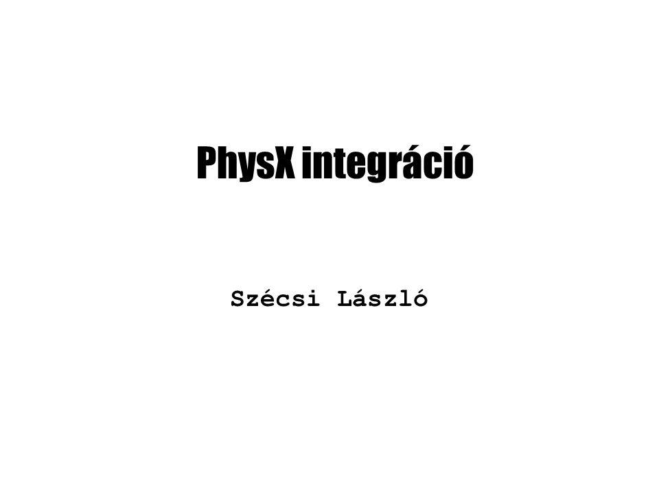 PhysX integráció Szécsi László