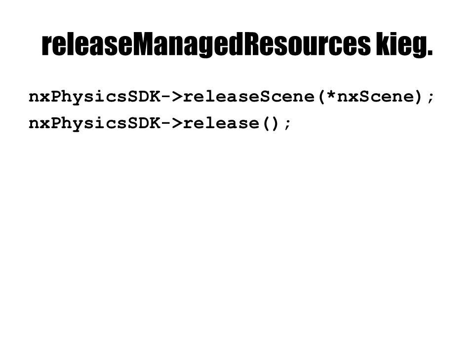 releaseManagedResources kieg. nxPhysicsSDK->releaseScene(*nxScene); nxPhysicsSDK->release();