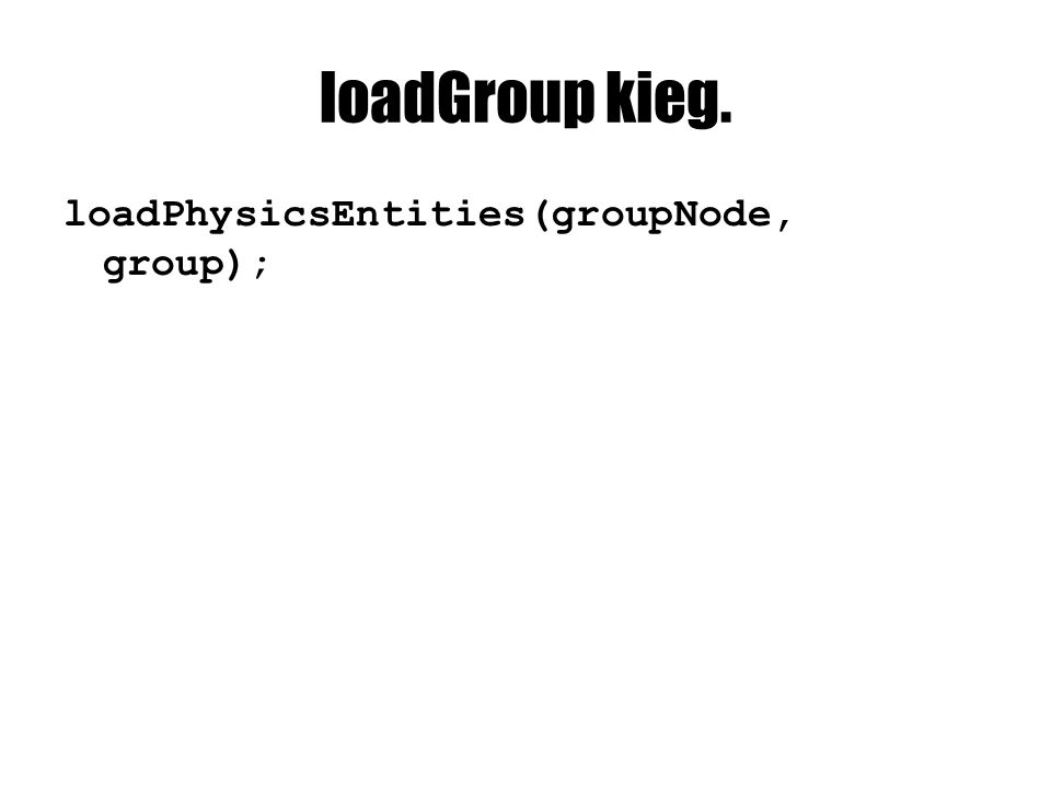 loadGroup kieg. loadPhysicsEntities(groupNode, group);