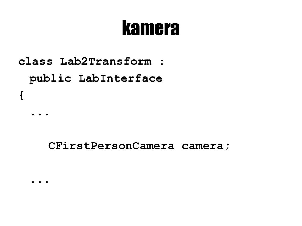 kamera class Lab2Transform : public LabInterface {... CFirstPersonCamera camera;...