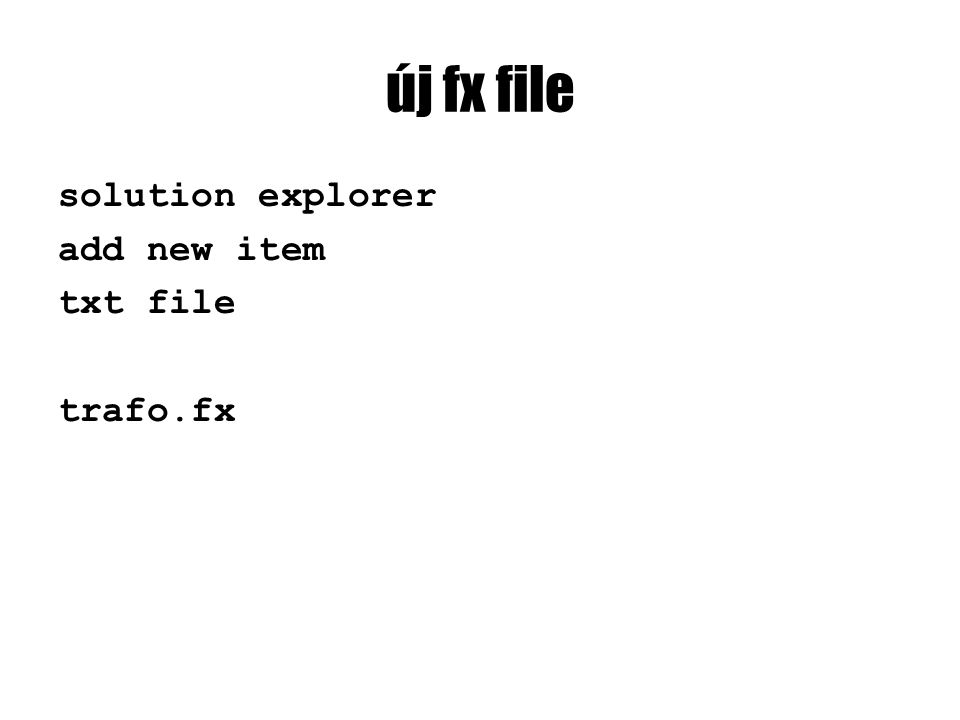új fx file solution explorer add new item txt file trafo.fx