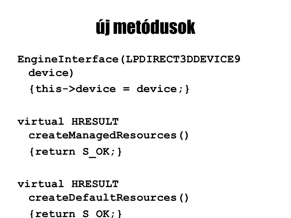 új metódusok EngineInterface(LPDIRECT3DDEVICE9 device) {this->device = device;} virtual HRESULT createManagedResources() {return S_OK;} virtual HRESUL