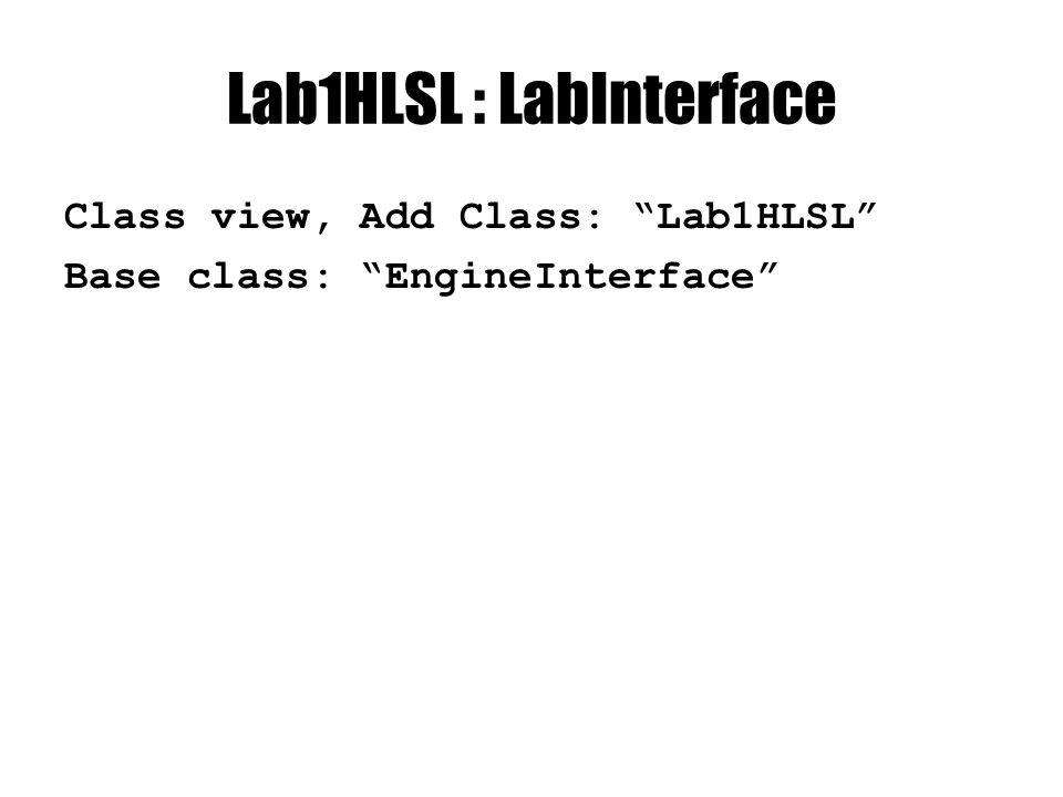 "Lab1HLSL : LabInterface Class view, Add Class: ""Lab1HLSL"" Base class: ""EngineInterface"""