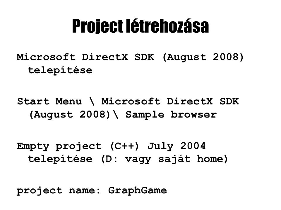 Project létrehozása Microsoft DirectX SDK (August 2008) telepítése Start Menu \ Microsoft DirectX SDK (August 2008)\ Sample browser Empty project (C++