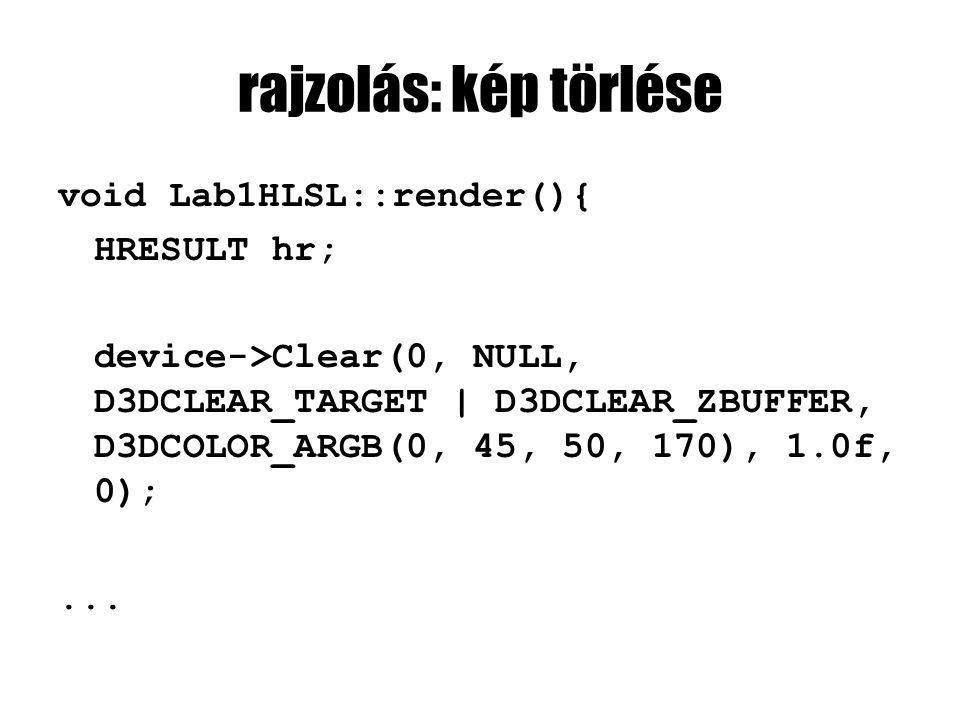 rajzolás: kép törlése void Lab1HLSL::render(){ HRESULT hr; device->Clear(0, NULL, D3DCLEAR_TARGET | D3DCLEAR_ZBUFFER, D3DCOLOR_ARGB(0, 45, 50, 170), 1