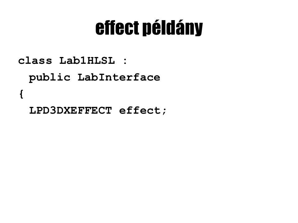 effect példány class Lab1HLSL : public LabInterface { LPD3DXEFFECT effect;