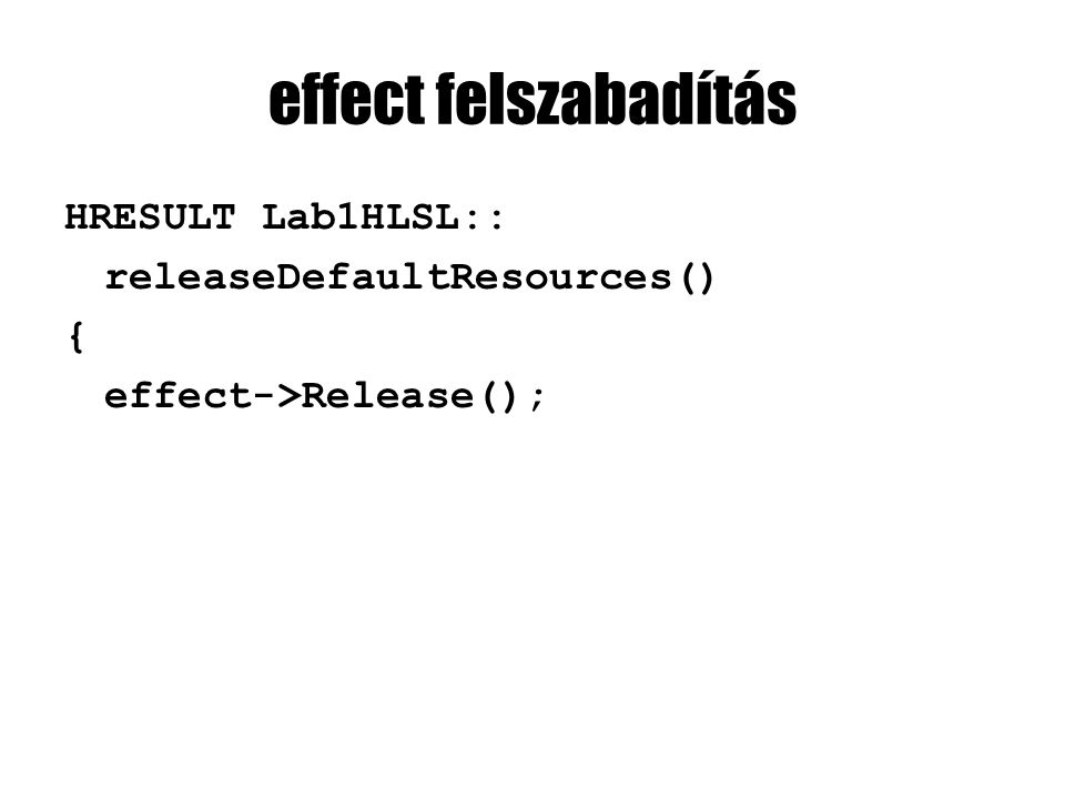 effect felszabadítás HRESULT Lab1HLSL:: releaseDefaultResources() { effect->Release();