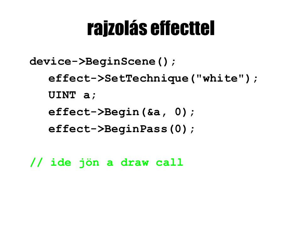 rajzolás effecttel device->BeginScene(); effect->SetTechnique(