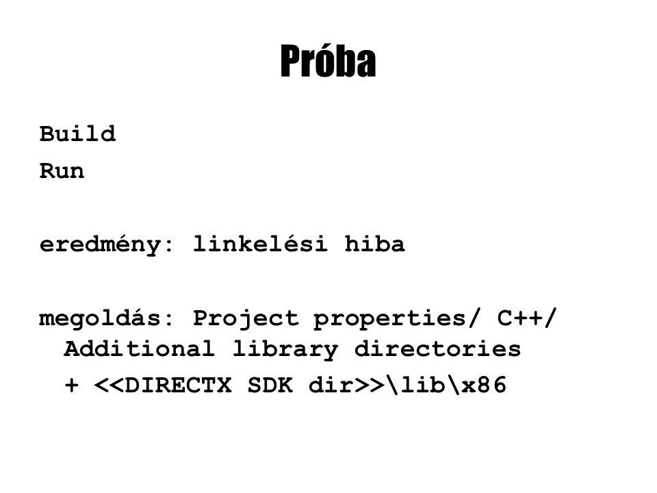 Próba Build Run eredmény: linkelési hiba megoldás: Project properties/ C++/ Additional library directories + >\lib\x86
