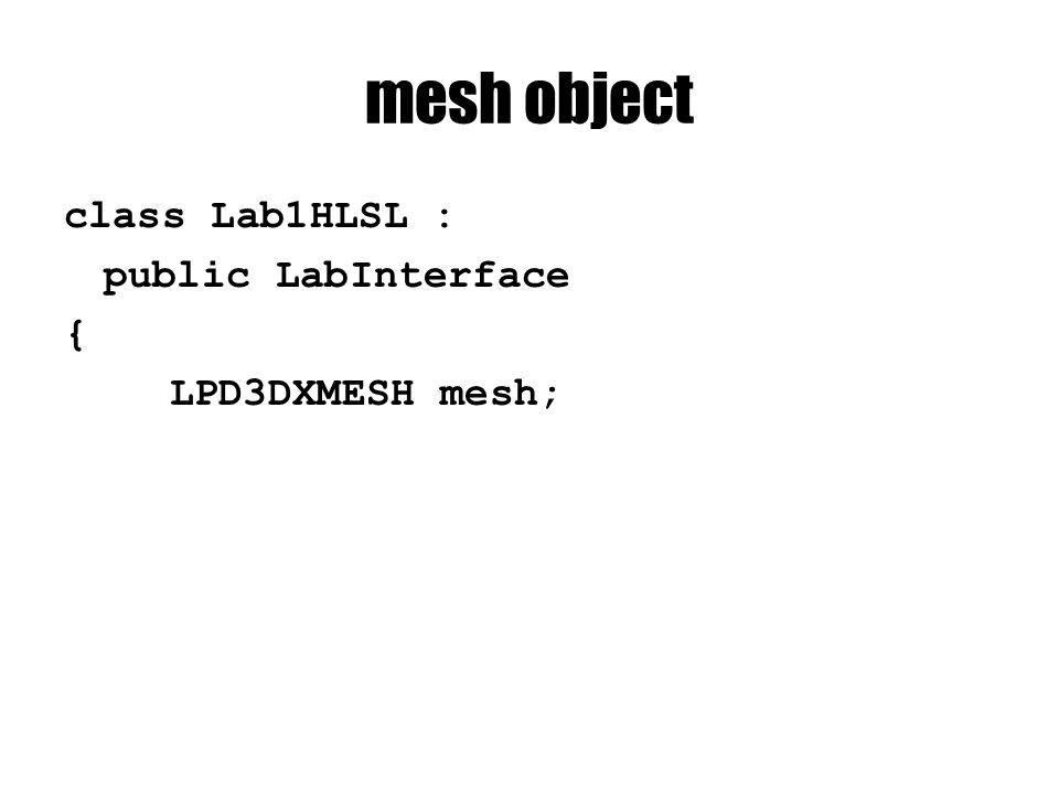 mesh object class Lab1HLSL : public LabInterface { LPD3DXMESH mesh;