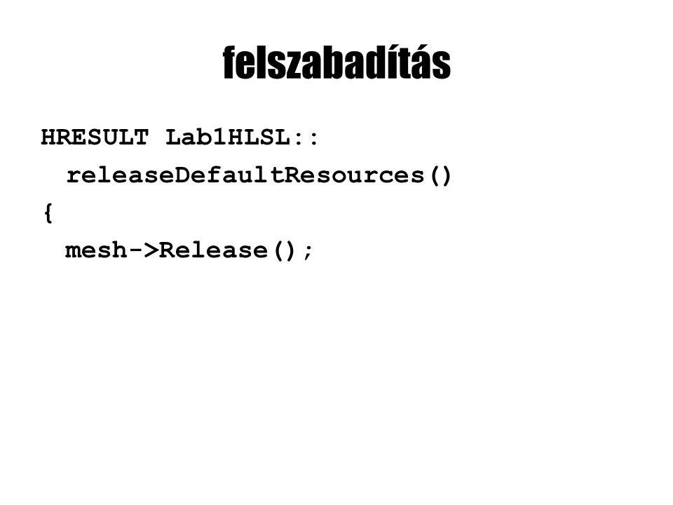 felszabadítás HRESULT Lab1HLSL:: releaseDefaultResources() { mesh->Release();