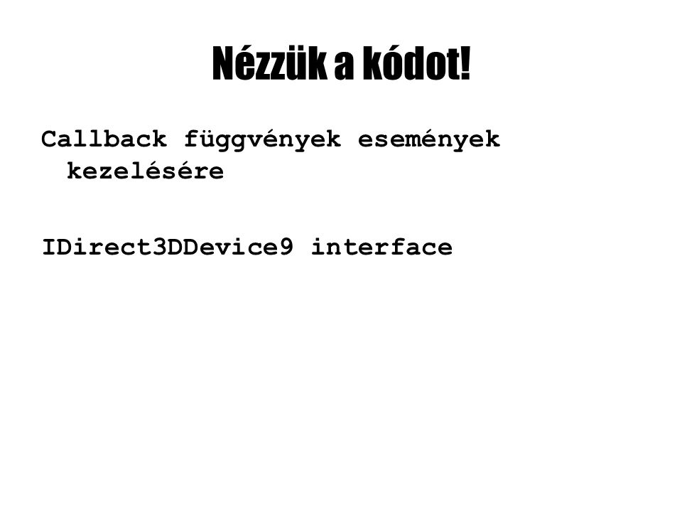 Nézzük a kódot! Callback függvények események kezelésére IDirect3DDevice9 interface