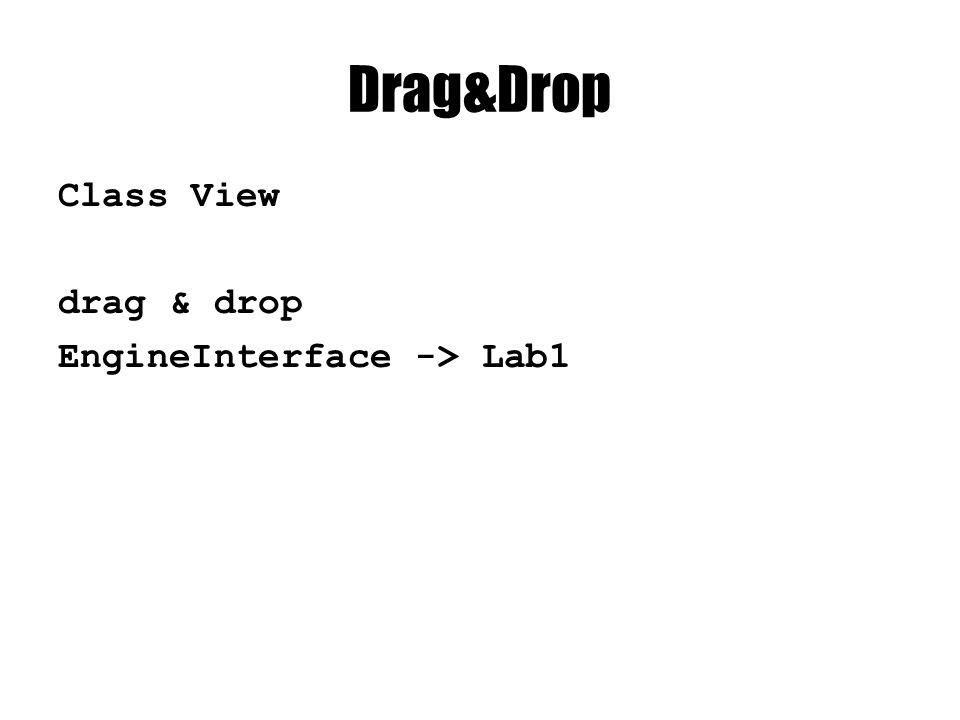 Drag&Drop Class View drag & drop EngineInterface -> Lab1