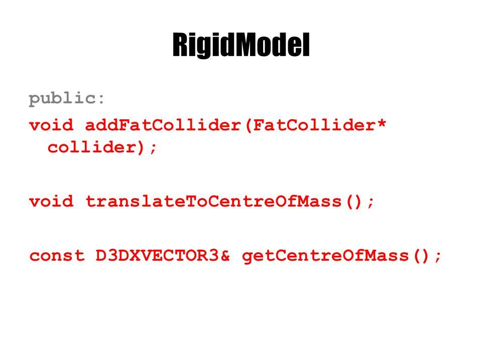 RigidModel public: void addFatCollider(FatCollider* collider); void translateToCentreOfMass(); const D3DXVECTOR3& getCentreOfMass();