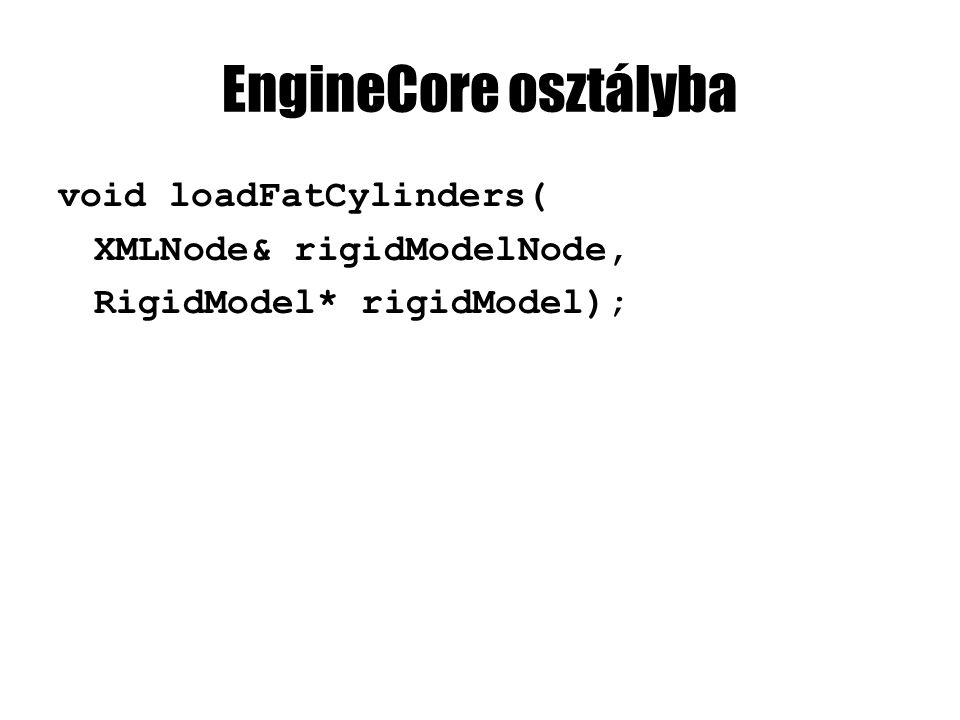 EngineCore osztályba void loadFatCylinders( XMLNode& rigidModelNode, RigidModel* rigidModel);