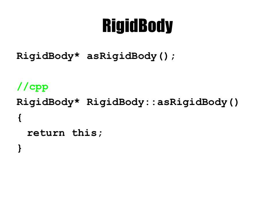 RigidBody RigidBody* asRigidBody(); //cpp RigidBody* RigidBody::asRigidBody() { return this; }