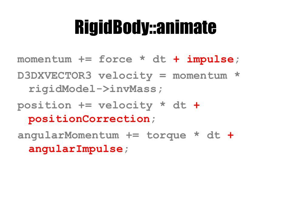 RigidBody::animate momentum += force * dt + impulse; D3DXVECTOR3 velocity = momentum * rigidModel->invMass; position += velocity * dt + positionCorrection; angularMomentum += torque * dt + angularImpulse;
