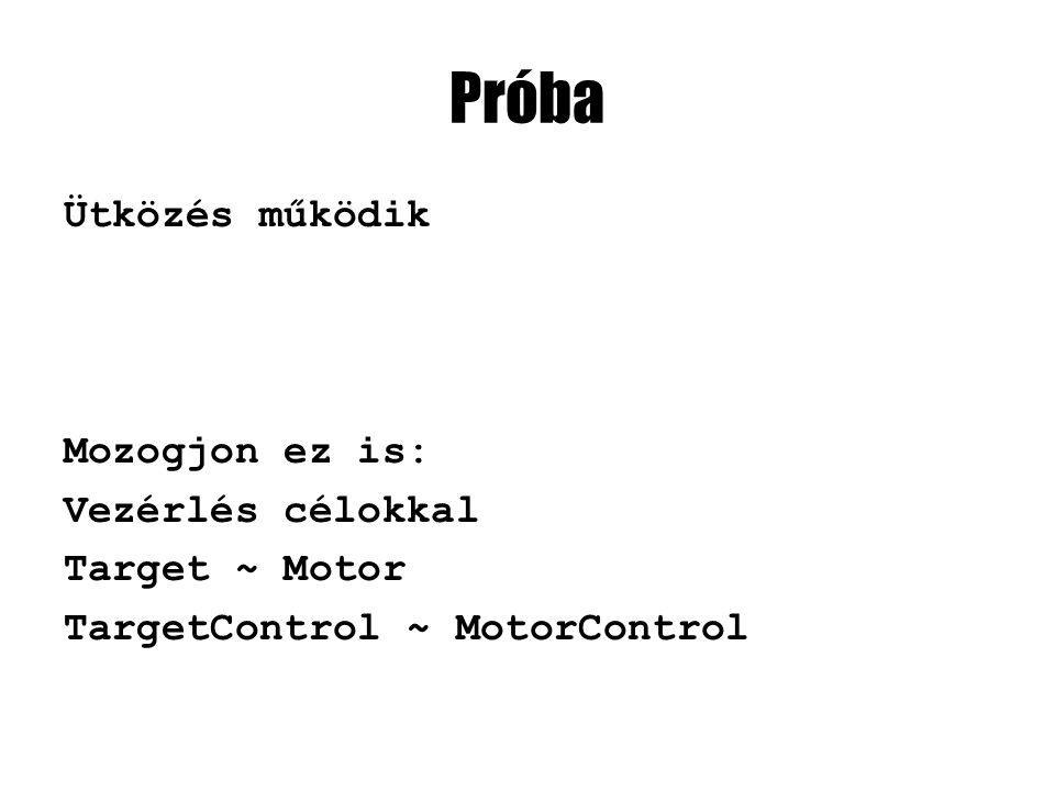 Próba Ütközés működik Mozogjon ez is: Vezérlés célokkal Target ~ Motor TargetControl ~ MotorControl