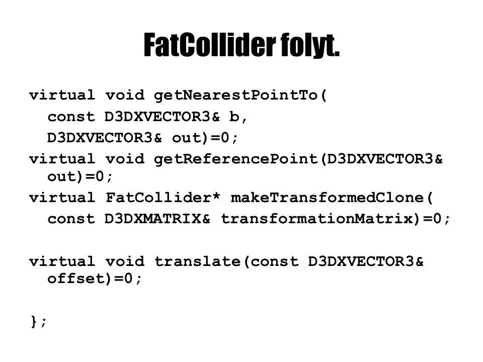 FatCollider folyt. virtual void getNearestPointTo( const D3DXVECTOR3& b, D3DXVECTOR3& out)=0; virtual void getReferencePoint(D3DXVECTOR3& out)=0; virt