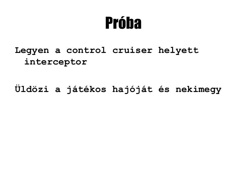 Próba Legyen a control cruiser helyett interceptor Üldözi a játékos hajóját és nekimegy