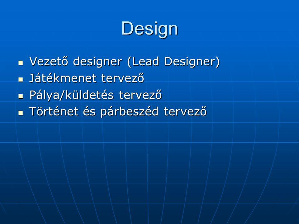 Design Vezető designer (Lead Designer) Vezető designer (Lead Designer) Játékmenet tervező Játékmenet tervező Pálya/küldetés tervező Pálya/küldetés tervező Történet és párbeszéd tervező Történet és párbeszéd tervező
