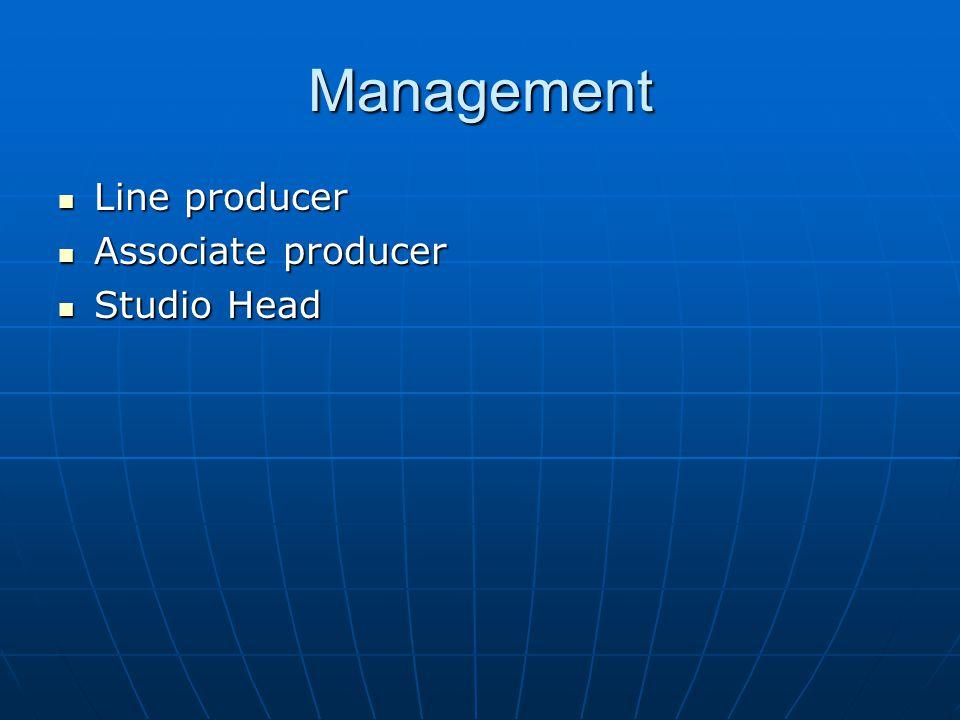 Management Line producer Line producer Associate producer Associate producer Studio Head Studio Head