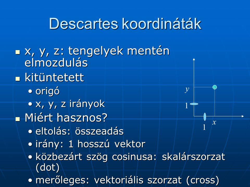 Descartes koordináták x, y, z: tengelyek mentén elmozdulás x, y, z: tengelyek mentén elmozdulás kitüntetett kitüntetett origóorigó x, y, z irányokx, y, z irányok Miért hasznos.